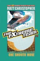 The Extreme Team #1 ebook by Matt Christopher