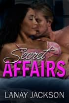 Secret Affairs: BWWM Erotic Romance ebook by Lanay Jackson