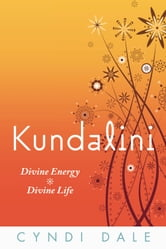 Kundalini: Divine Energy Divine Life - Divine Energy, Divine Life ebook by Cyndi Dale
