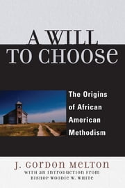 A Will to Choose - The Origins of African American Methodism ebook by Gordon J. Melton