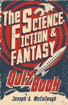 The Science Fiction & Fantasy Quiz Book ebook by Miguel Coimbra, Mr Joseph A. McCullough
