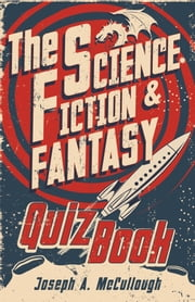The Science Fiction & Fantasy Quiz Book ebook by Joseph A. McCullough,Miguel Coimbra