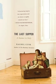 The Last Supper - A Summer in Italy ebook by Rachel Cusk