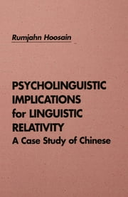 Psycholinguistic Implications for Linguistic Relativity - A Case Study of Chinese ebook by Rumjahn Hoosain