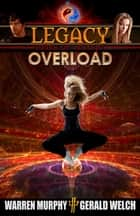 Legacy, Book 3: Overload ebook by Warren Murphy, Gerald Welch