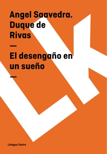 El desengaño en un sueño ebook by Angel  Saavedra. Duque de Rivas