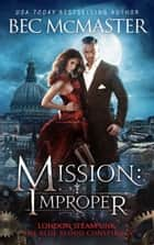 Mission: Improper - London Steampunk vampire romance ebook by
