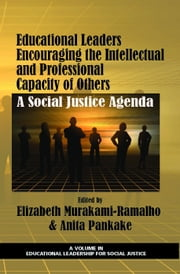 Educational Leaders Encouraging the Intellectual and Professional Capacity of Others: A Social Justice Agenda ebook by Murakami-Ramalho, Elizabeth