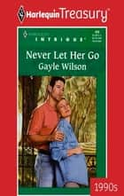 NEVER LET HER GO ebook by Gayle Wilson