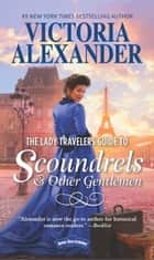 The Lady Travelers Guide to Scoundrels and Other Gentlemen - A Historical Romance Novel ebook by Victoria Alexander