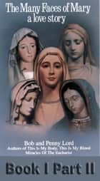 The Many Faces of Mary Book I Part II ebook by Bob Lord,Penny Lord
