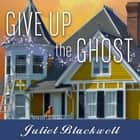 Give Up the Ghost audiobook by Juliet Blackwell