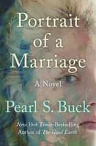 Portrait of a Marriage - A Novel ebook by Pearl S. Buck