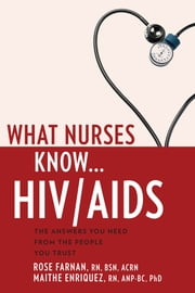What Nurses Know...HIV/AIDS ebook by Rose Farnan, RN, BSN, ACRN,Maithe Enriquez, PhD, RN, ANP-BC