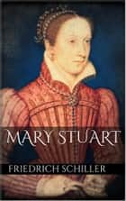 Mary Stuart ebook by Friedrich Schiller