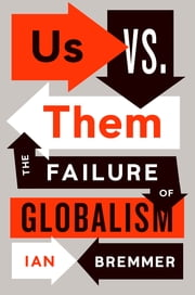 Us vs. Them - The Failure of Globalism ebook by Ian Bremmer