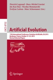 Artificial Evolution - 11th International Conference, Evolution Artificielle, EA 2013, Bordeaux, France, October 21-23, 2013. Revised Selected Papers ebook by Pierrick Legrand,Marc-Michel Corsini,Jin-Kao Hao,Nicolas Monmarché,Evelyne Lutton,Marc Schoenauer