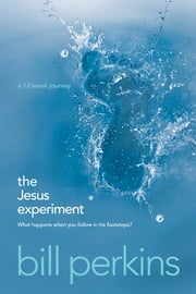 The Jesus Experiment - What Happens When You Follow in His Footsteps? ebook by Bill Perkins