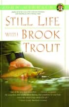 Still Life with Brook Trout ebook by John Gierach