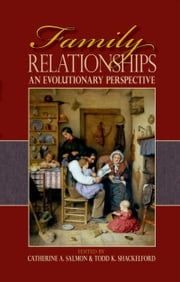 Family Relationships - An Evolutionary Perspective ebook by Catherine A. Salmon,Todd K. Shackelford