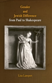 Gender and Jewish Difference from Paul to Shakespeare ebook by Lisa Lampert