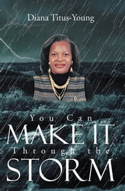 You Can Make It Through the Storm ebook by Diana Titus-Young