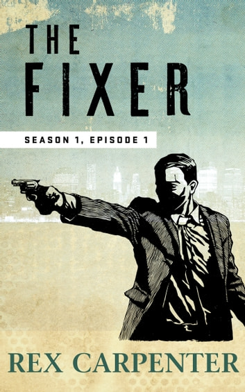 The Fixer, Season 1, Episode 1 - (A JC Bannister Serial Thriller) ebook by Rex Carpenter