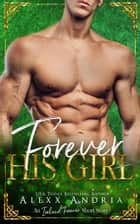 Forever His Girl (An Ireland Forever Short Story) ebook by Alexx Andria
