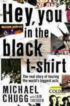 Hey, You In The Black T-Shirt ebook by Michael Chugg