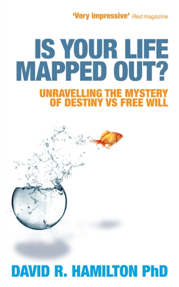Is Your Life Mapped Out? - Unravelling the Mystery of Destiny vs Free Will eBook by David Hamilton