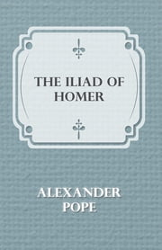 The Iliad of Homer ebook by Alexander Pope