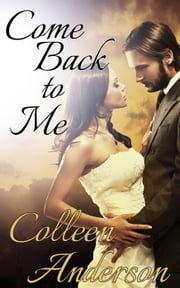 Come Back to Me - Erotic Romance, #1 ebook by Colleen Anderson