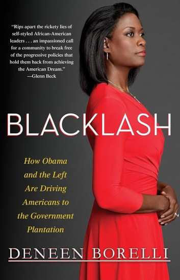 Blacklash - How Obama and the Left Are Driving Americans to the Government Plantation ebook by Deneen Borelli
