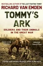 Tommy's Ark - Soldiers and their Animals in the Great War ebook by Richard van Emden