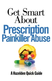 Get Smart About Prescription Painkiller Abuse ebook by Publishing  Hazelden