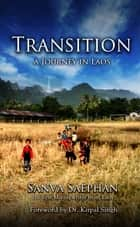 Transition: A Journey in Laos ebook by Sanva Saephan