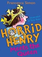 Horrid Henry Meets the Queen - Book 12 ebook by Francesca Simon, Tony Ross