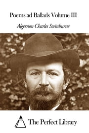 Poems ad Ballads Volume III ebook by Algernon Charles Swinburne