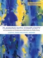 Planning with Complexity - An Introduction to Collaborative Rationality for Public Policy ebook by Judith E. Innes, David E. Booher