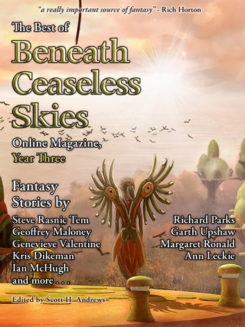 The Best of Beneath Ceaseless Skies, Year Three ebook by Richard Parks,Steve Rasnic Tem,Scott H. Andrews (Editor)