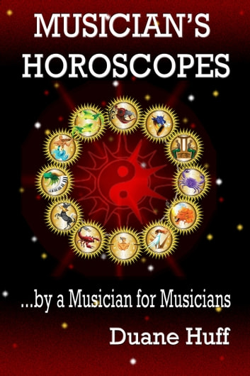 Musician's Horoscopes ...by a Musician for Musicians ebook by Duane Huff