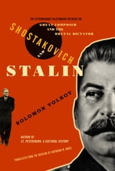 Shostakovich and Stalin - The Extraordinary Relationship Between the Great Composer and the Brutal Dictato r ebook by Solomon Volkov