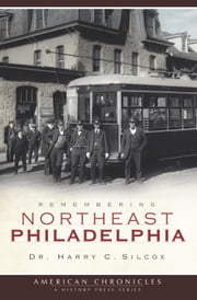 Remembering Northeast Philadelphia ebook by Dr. Harry C. Silcox
