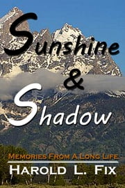 Sunshine & Shadow: Memories From A Long Life ebook by Harold L. Fix