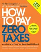 How to Pay Zero Taxes, 2017: Your Guide to Every Tax Break the IRS Allows ebook by Jeff A. Schnepper