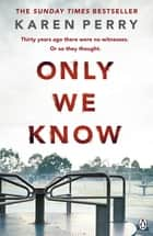 Only We Know ebook by Karen Perry