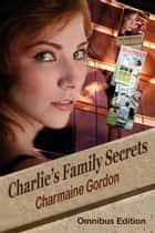 Charlie's Family Secrets - Charlie's Family Secrets ebook by Charmaine Gordon