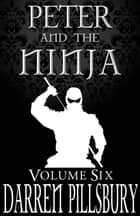 Peter And The Ninja (Volume Six) ebook by Darren Pillsbury
