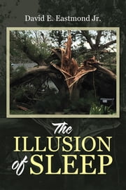 The Illusion of Sleep ebook by David E. Eastmond Jr.