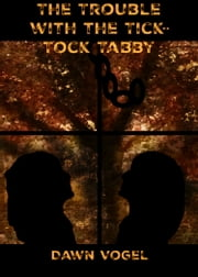The Trouble with the Tick-Tock Tabby ebook by Dawn Vogel